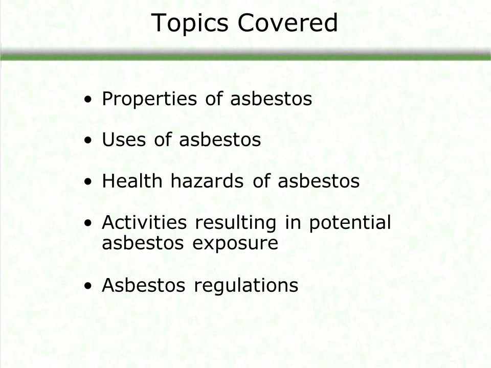 Worker training –Asbestos Awareness –Initially and annually –Work practices, safety procedures –Program elements Worker protection –PPE: respirator, gloves, head and foot protection, coveralls –Hygiene facilities: decontamination, change room Decontamination shower Exposure Control