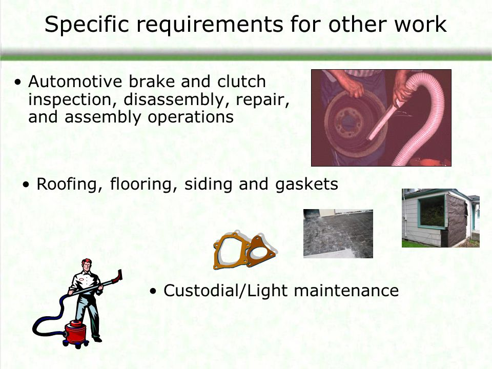 Specific requirements for other work Automotive brake and clutch inspection, disassembly, repair, and assembly operations Roofing, flooring, siding an