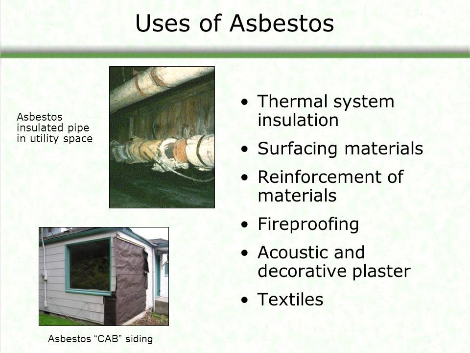 Uses of Asbestos Thermal system insulation Surfacing materials Reinforcement of materials Fireproofing Acoustic and decorative plaster Textiles Asbest