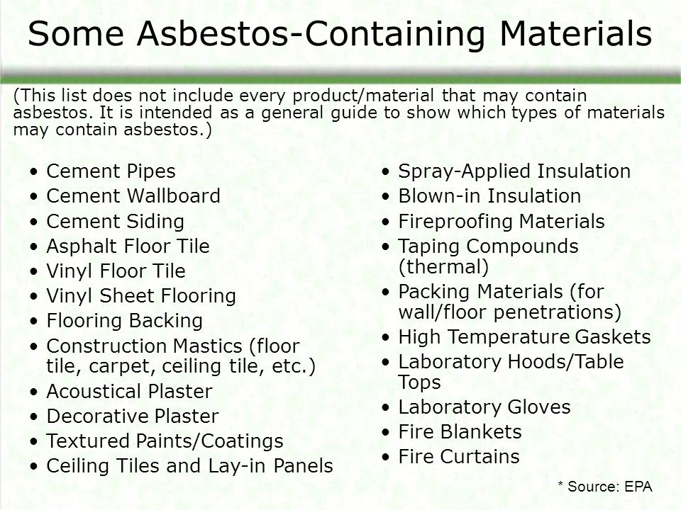 Some Asbestos-Containing Materials (This list does not include every product/material that may contain asbestos. It is intended as a general guide to