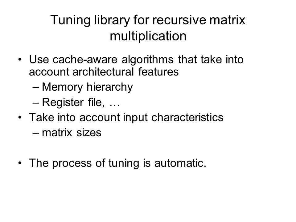 Recursive Matrix Partitioning Previous approaches –Multiple recursive steps –Only divide by half A B
