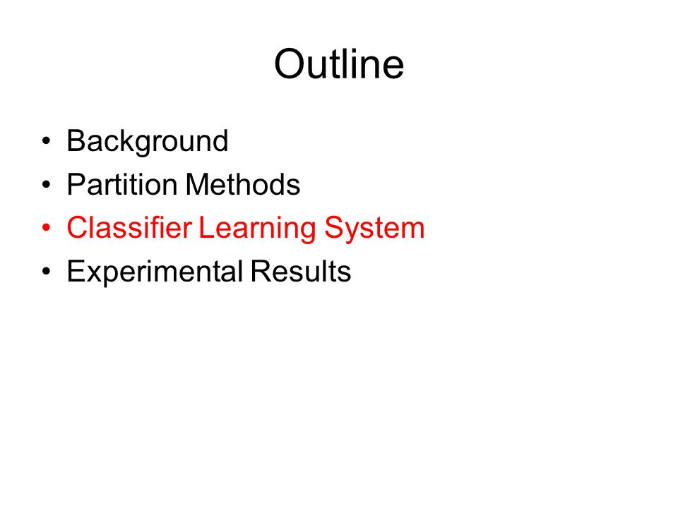 Outline Background Partition Methods Classifier Learning System Experimental Results