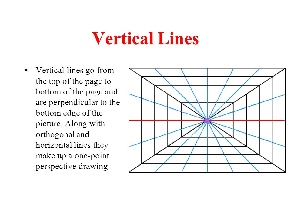 Vertical Lines Vertical lines go from the top of the page to bottom of the page and are perpendicular to the bottom edge of the picture. Along with or