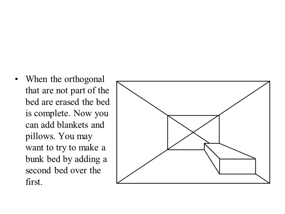 When the orthogonal that are not part of the bed are erased the bed is complete.