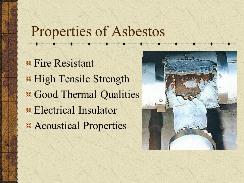 Properties of Asbestos Fire Resistant High Tensile Strength Good Thermal Qualities Electrical Insulator Acoustical Properties