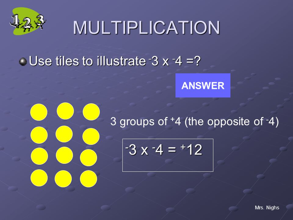 MULTIPLICATION Use tiles to illustrate - 3 x - 4 =.