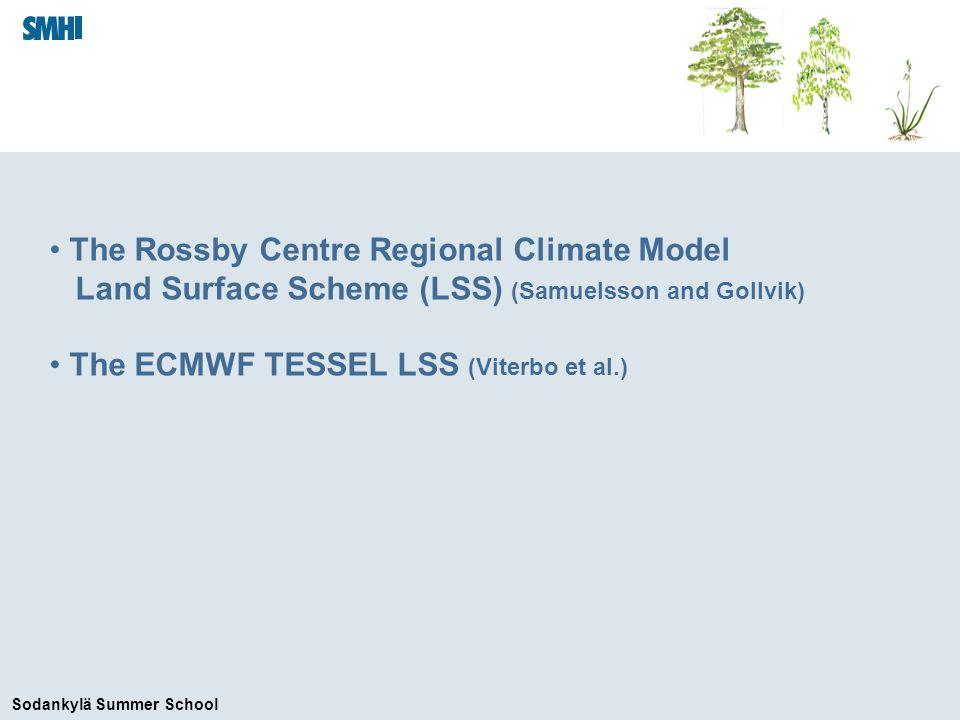 Sodankylä Summer School The Rossby Centre Regional Climate Model Land Surface Scheme (LSS) (Samuelsson and Gollvik) The ECMWF TESSEL LSS (Viterbo et al.)