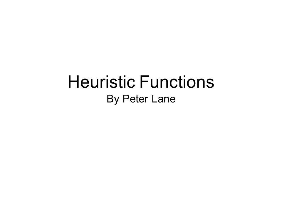 Heuristic Functions By Peter Lane