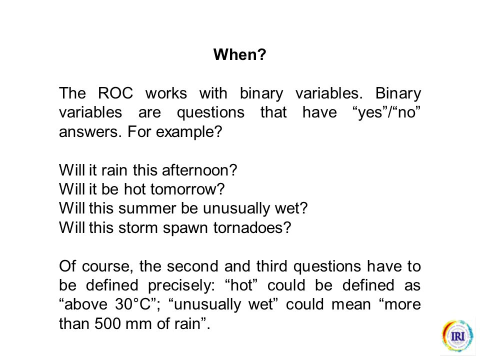 When. The ROC works with binary variables.
