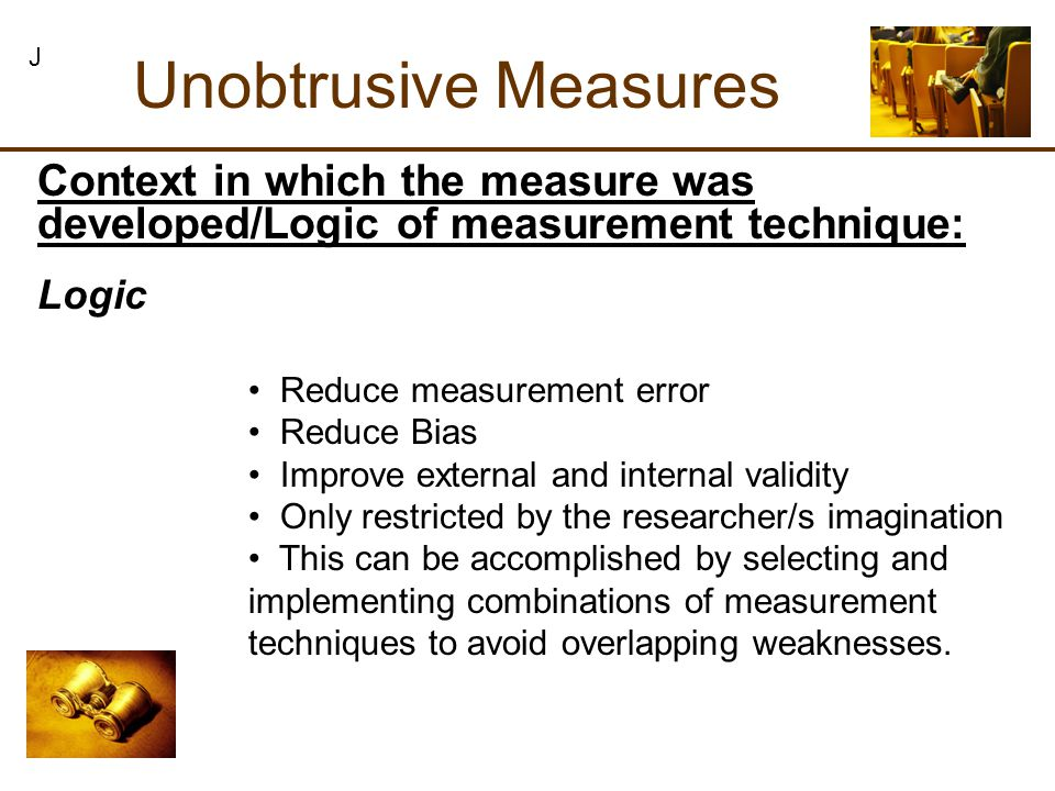 Logic Reduce measurement error Reduce Bias Improve external and internal validity Only restricted by the researcher/s imagination This can be accompli