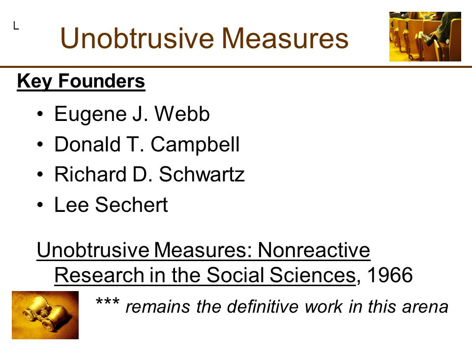 Eugene J. Webb Donald T. Campbell Richard D. Schwartz Lee Sechert Unobtrusive Measures: Nonreactive Research in the Social Sciences, 1966 *** remains