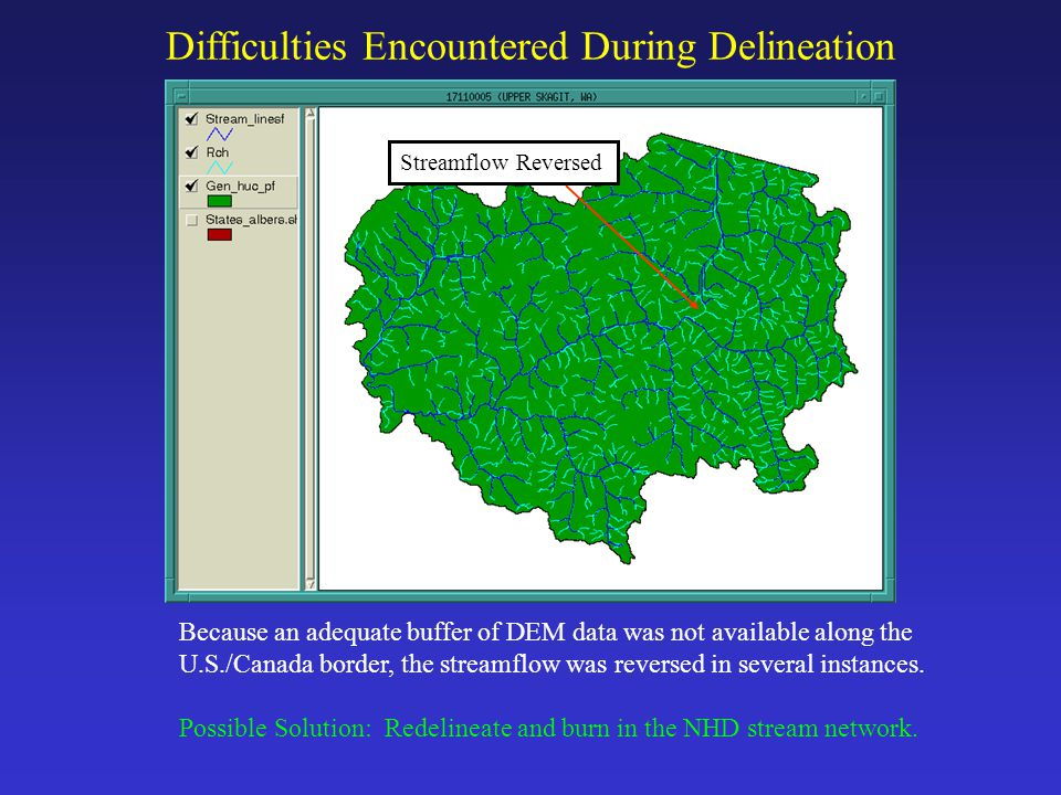 Difficulties Encountered During Delineation Because an adequate buffer of DEM data was not available along the U.S./Canada border, the streamflow was reversed in several instances.