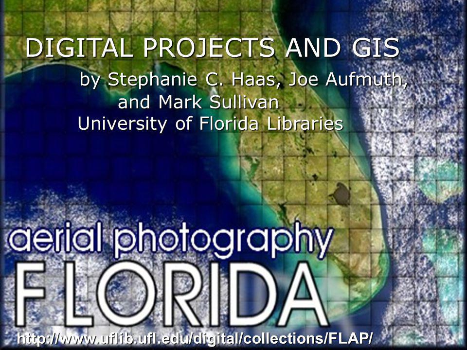 DIGITAL PROJECTS AND GIS by Stephanie C. Haas, Joe Aufmuth, by Stephanie C.