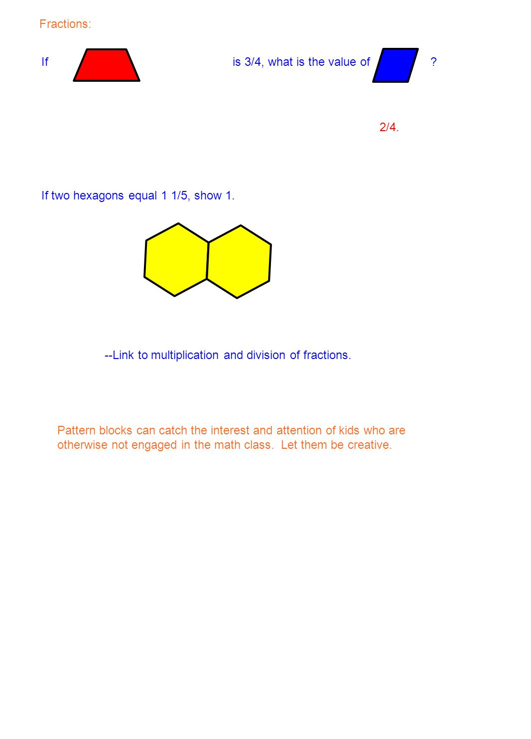 Fractions: If is 3/4, what is the value of ? If two hexagons equal 1 1/5, show 1. --Link to multiplication and division of fractions. 2/4. Pattern blo