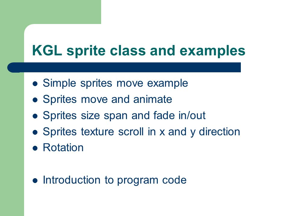 KGL sprite class and examples Simple sprites move example Sprites move and animate Sprites size span and fade in/out Sprites texture scroll in x and y direction Rotation Introduction to program code