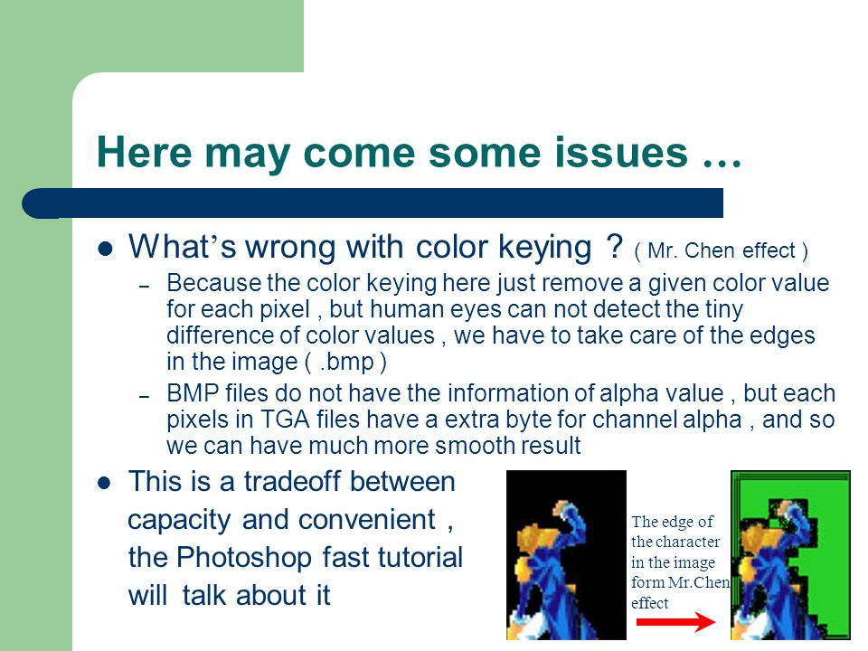 Here may come some issues … What s wrong with color keying .