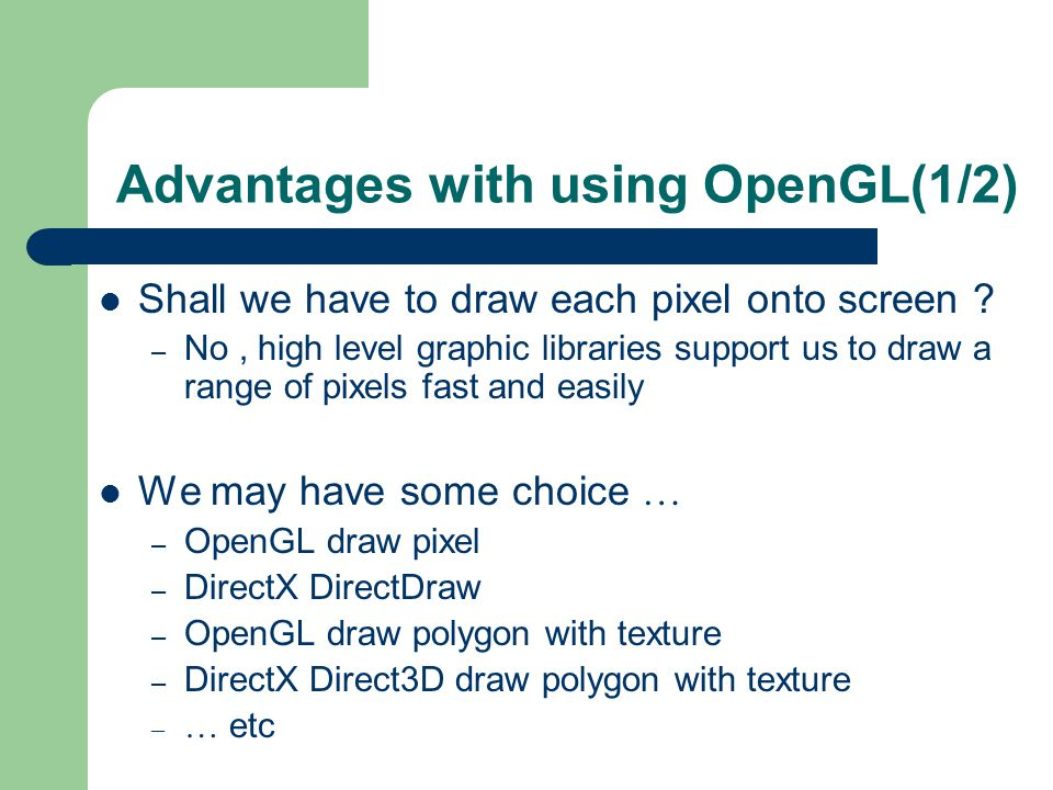 Advantages with using OpenGL(1/2) Shall we have to draw each pixel onto screen .