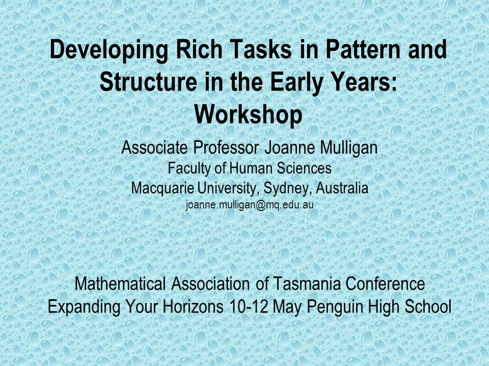 Developing Rich Tasks in Pattern and Structure in the Early Years: Workshop Associate Professor Joanne Mulligan Faculty of Human Sciences Macquarie Un