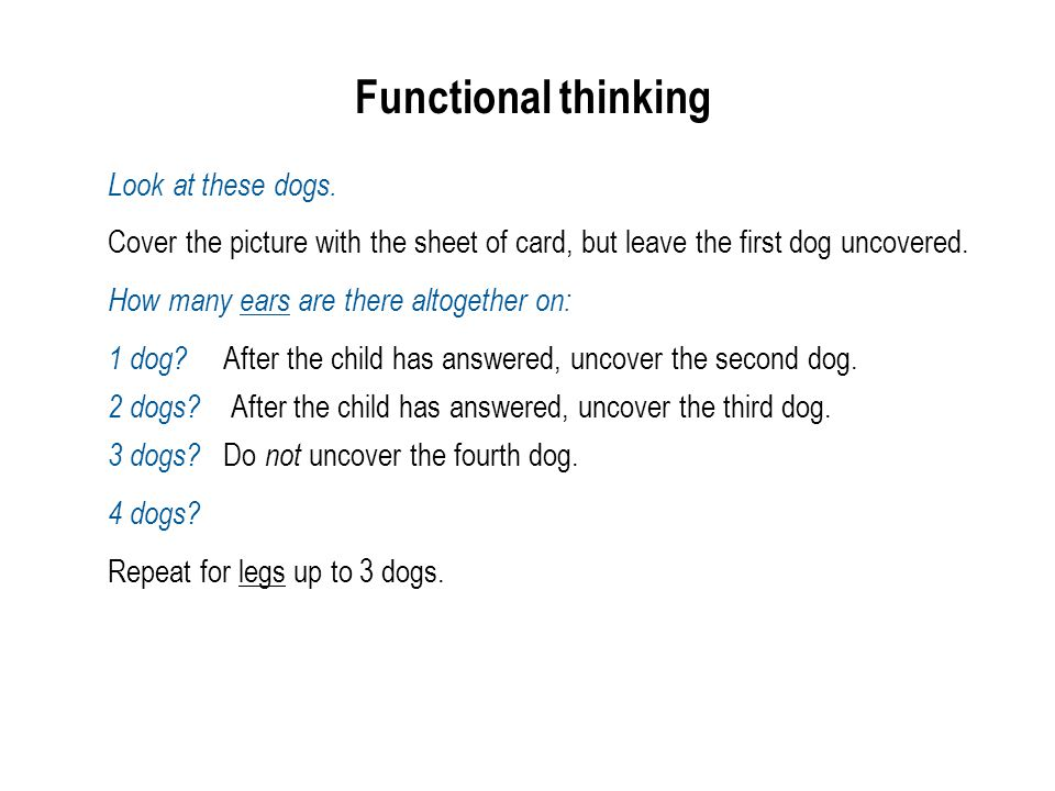 Functional thinking Look at these dogs. Cover the picture with the sheet of card, but leave the first dog uncovered. How many ears are there altogethe