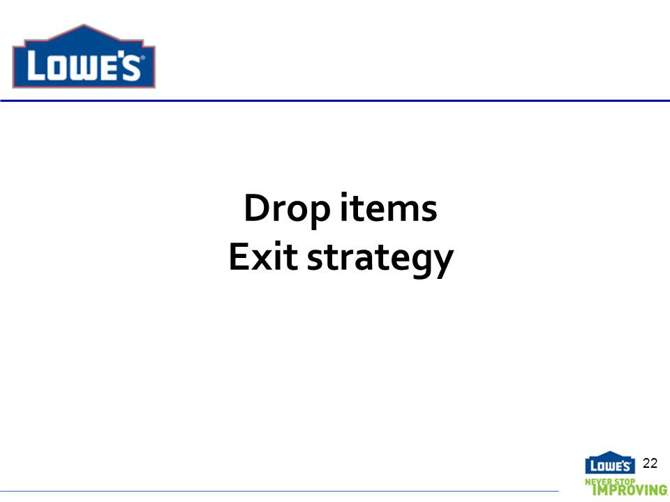 Drop items Exit strategy 22
