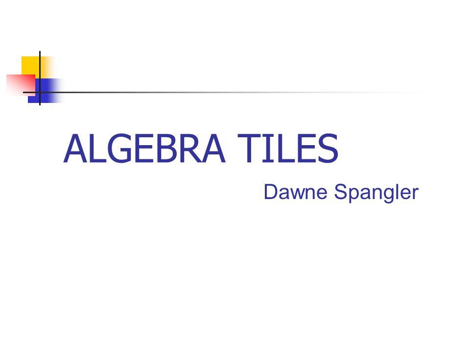 Demonstrate Reaffirm Reassure ALGEBRA TILES Using Algebra Tiles makes algebraic logic simpler and easier to comprehend.