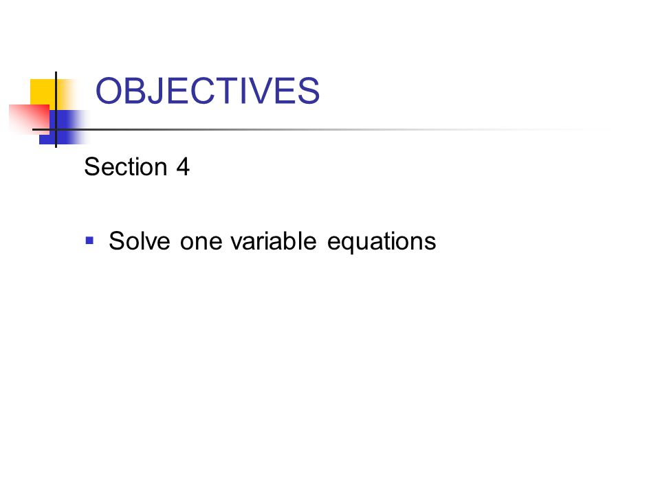 Section 4 Solve one variable equations OBJECTIVES