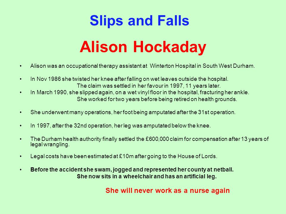 Alison Hockaday Alison was an occupational therapy assistant at Winterton Hospital in South West Durham. In Nov 1986 she twisted her knee after fallin