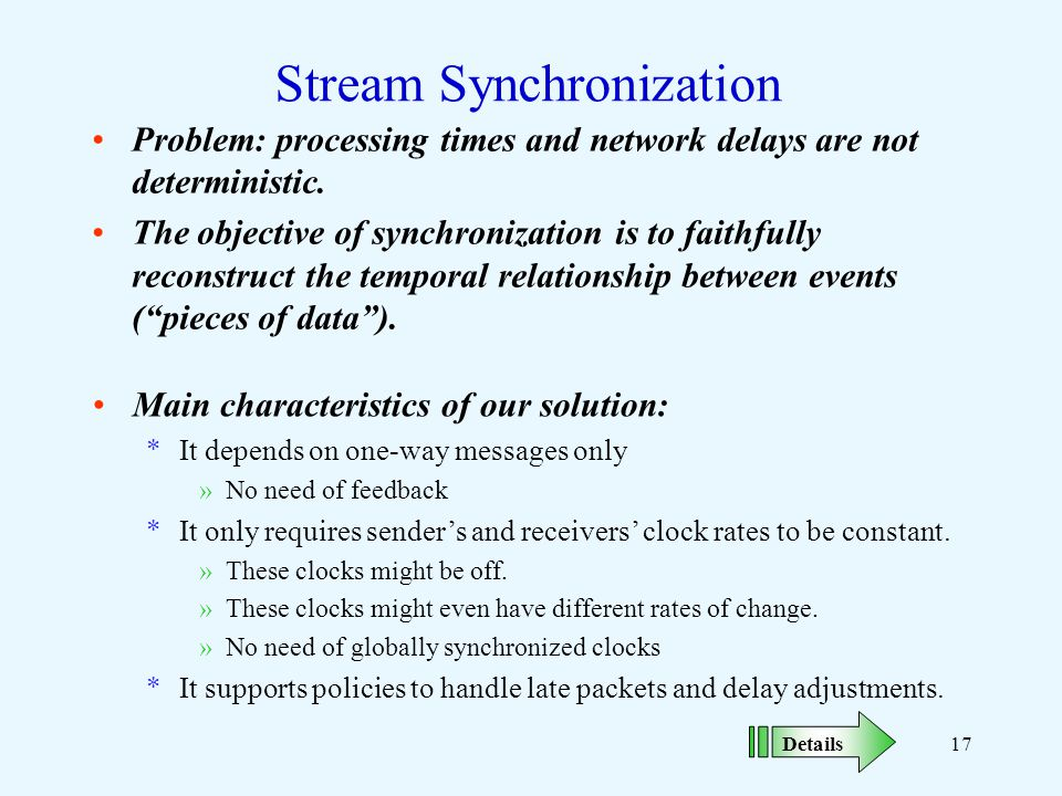 17 Stream Synchronization Problem: processing times and network delays are not deterministic.