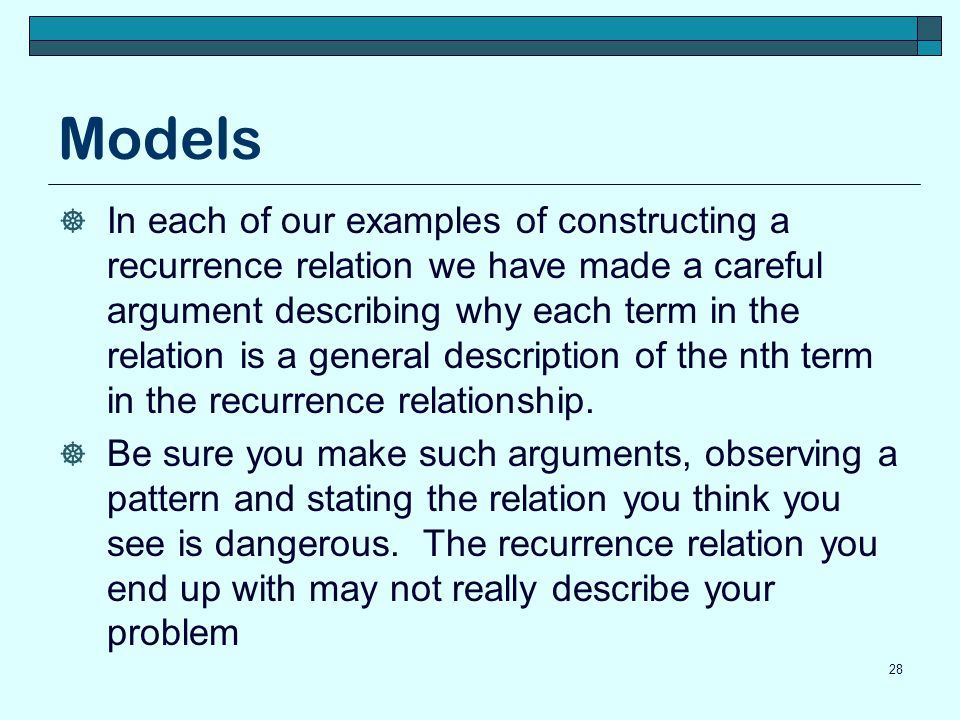 Models In each of our examples of constructing a recurrence relation we have made a careful argument describing why each term in the relation is a gen