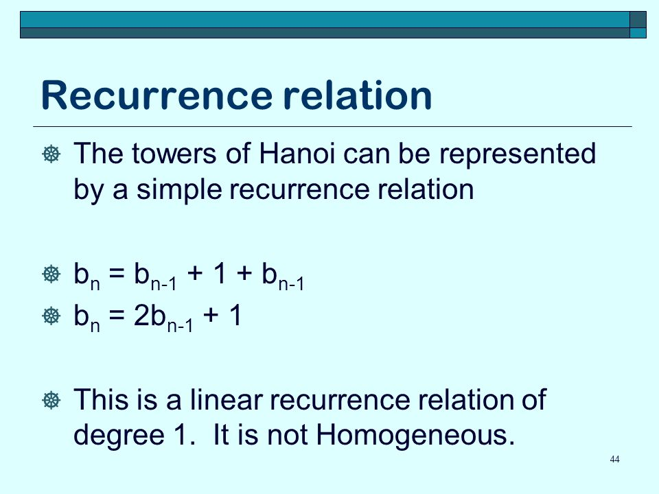 Recurrence relation The towers of Hanoi can be represented by a simple recurrence relation b n = b n-1 + 1 + b n-1 b n = 2b n-1 + 1 This is a linear r