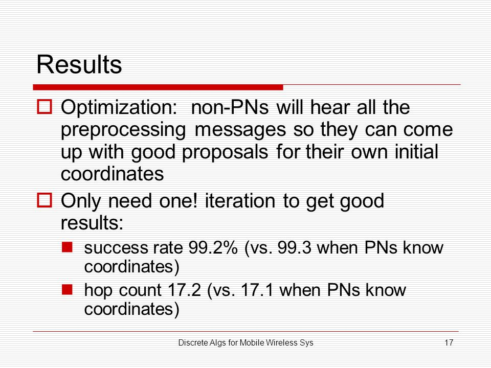 Discrete Algs for Mobile Wireless Sys17 Results Optimization: non-PNs will hear all the preprocessing messages so they can come up with good proposals