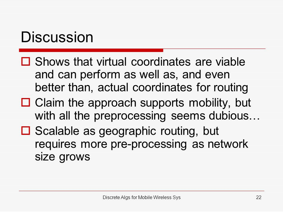Discrete Algs for Mobile Wireless Sys22 Discussion Shows that virtual coordinates are viable and can perform as well as, and even better than, actual