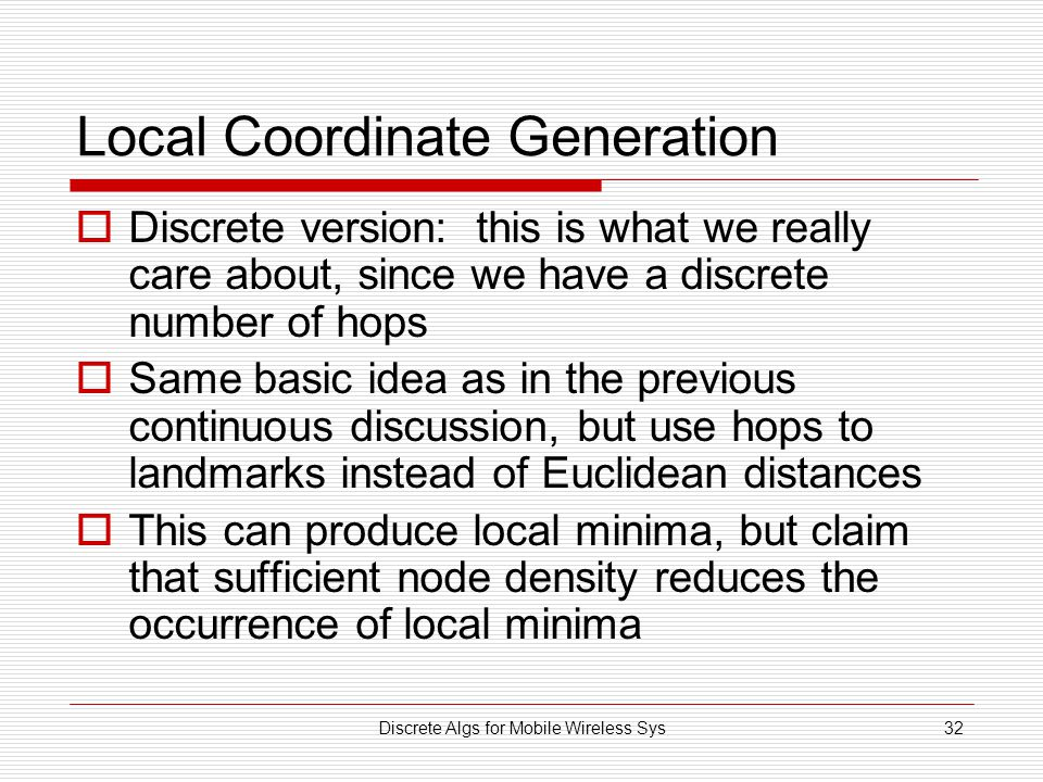 Discrete Algs for Mobile Wireless Sys32 Local Coordinate Generation Discrete version: this is what we really care about, since we have a discrete numb