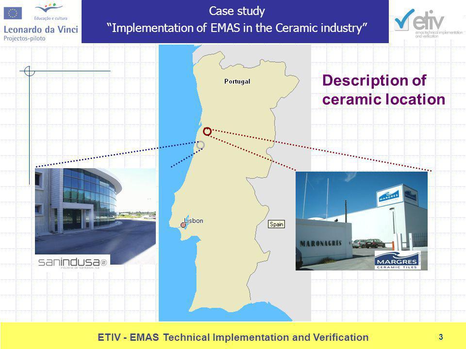 3 ETIV - EMAS Technical Implementation and Verification 3 Description of ceramic location Case study Implementation of EMAS in the Ceramic industry