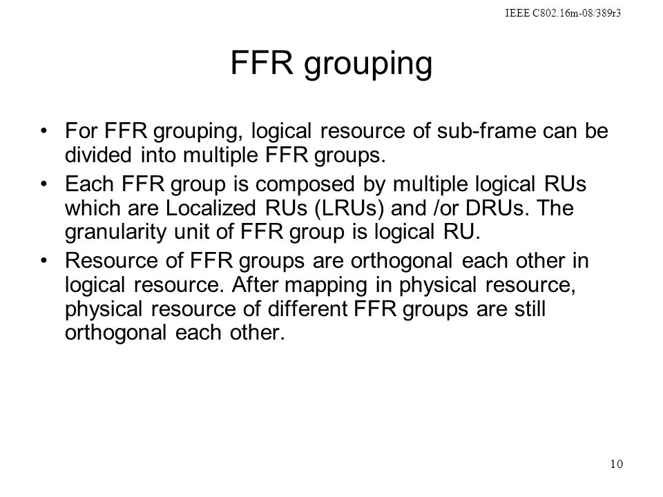 10 FFR grouping For FFR grouping, logical resource of sub-frame can be divided into multiple FFR groups.