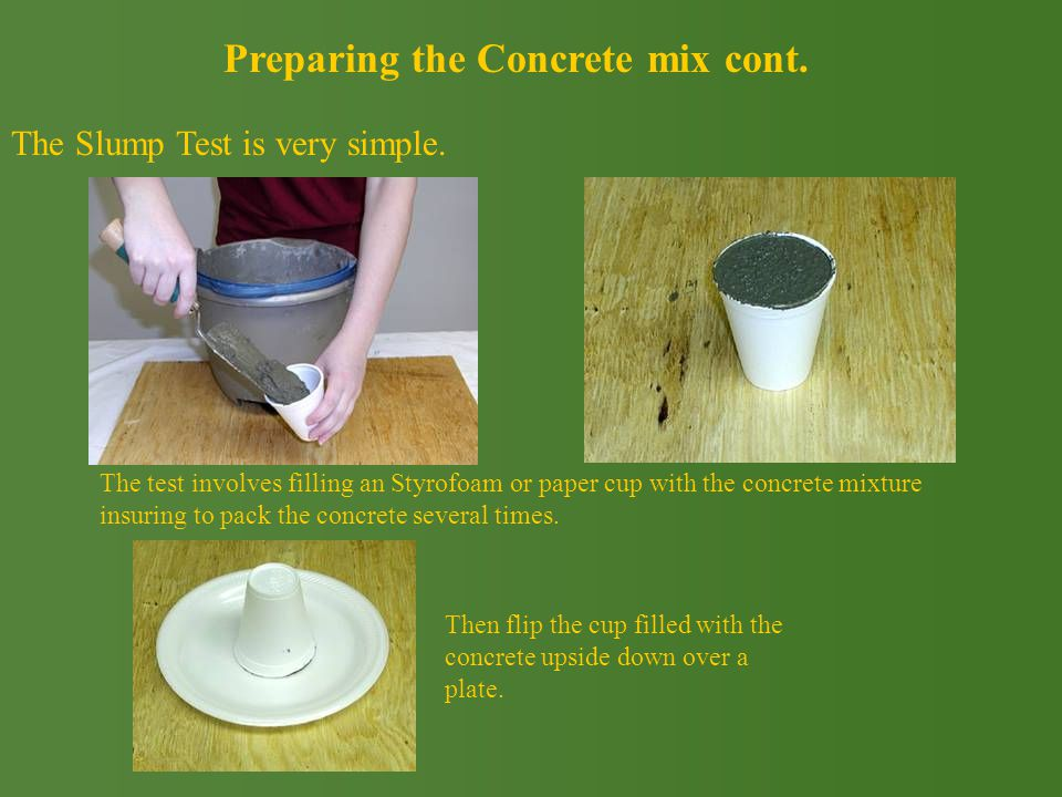 Preparing the Concrete mix cont. The Slump Test is very simple.