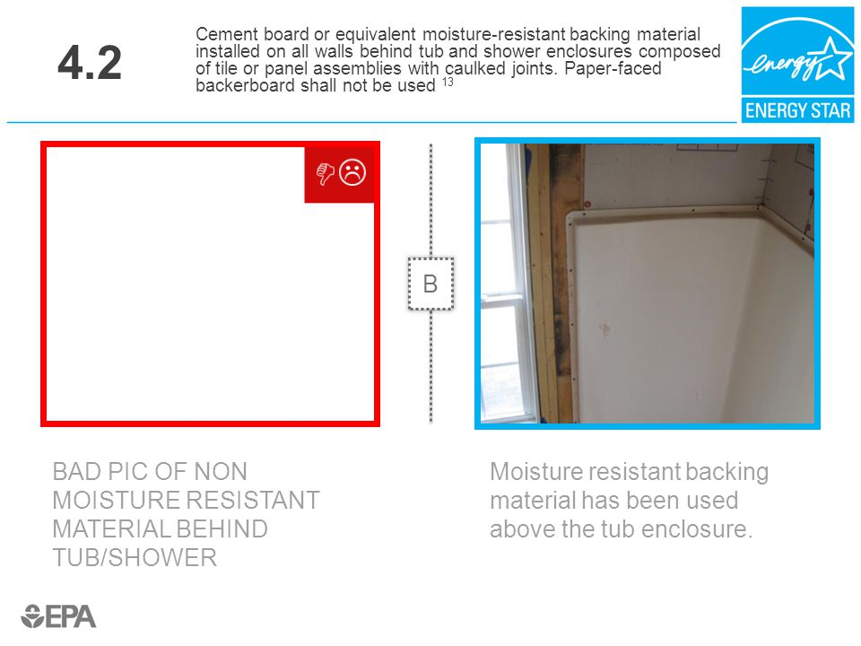 4.2 BAD PIC OF NON MOISTURE RESISTANT MATERIAL BEHIND TUB/SHOWER Cement board or equivalent moisture-resistant backing material installed on all walls