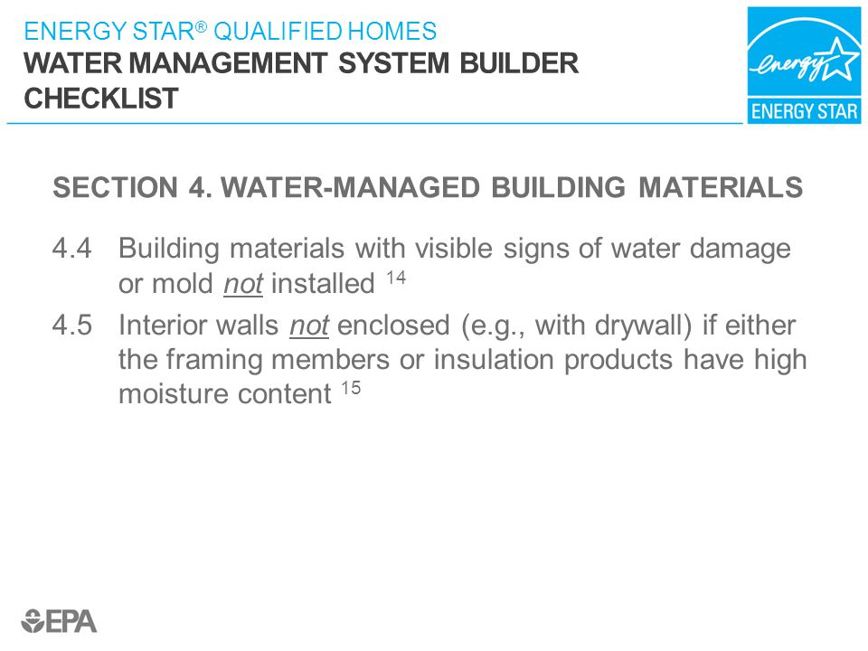 ENERGY STAR ® QUALIFIED HOMES WATER MANAGEMENT SYSTEM BUILDER CHECKLIST SECTION 4. WATER-MANAGED BUILDING MATERIALS 4.4 Building materials with visibl