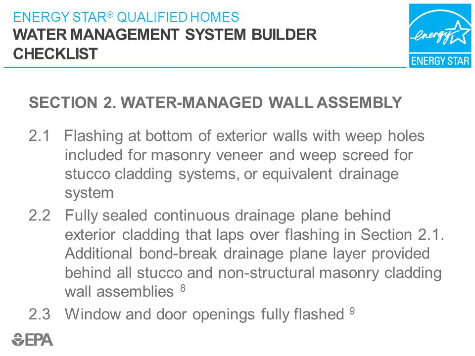 ENERGY STAR ® QUALIFIED HOMES WATER MANAGEMENT SYSTEM BUILDER CHECKLIST SECTION 2. WATER-MANAGED WALL ASSEMBLY 2.1 Flashing at bottom of exterior wall