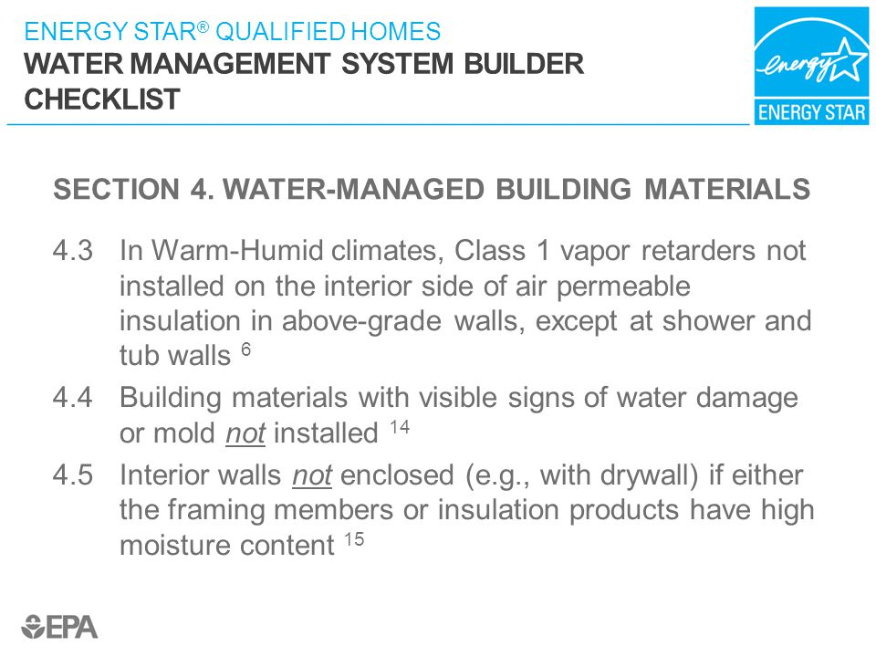 ENERGY STAR ® QUALIFIED HOMES WATER MANAGEMENT SYSTEM BUILDER CHECKLIST SECTION 4. WATER-MANAGED BUILDING MATERIALS 4.3 In Warm-Humid climates, Class