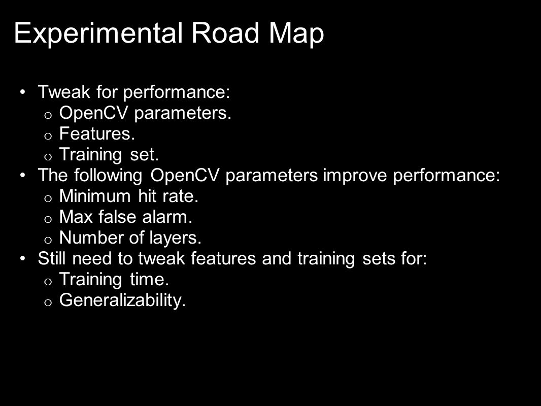 Experimental Road Map Tweak for performance: o OpenCV parameters.