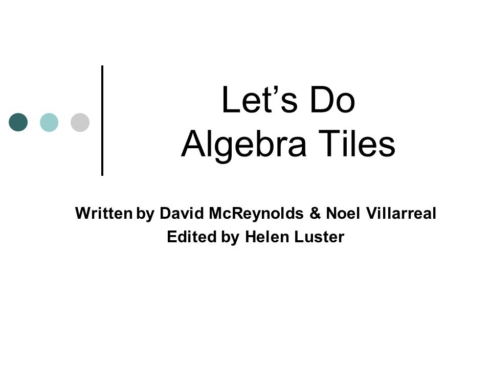 Algebra Tiles Algebra tiles can be used to model operations involving integers.