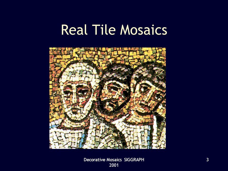 Decorative Mosaics SIGGRAPH 2001 34 Edge Discrimination –Tiles on edge –new centroids –move sites –repeat Lloyds –gap created –repeat Lloyds –edge is clear