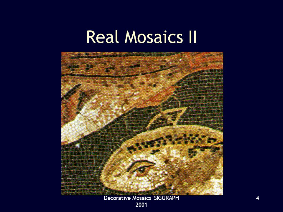 Decorative Mosaics SIGGRAPH 2001 4 Real Mosaics II