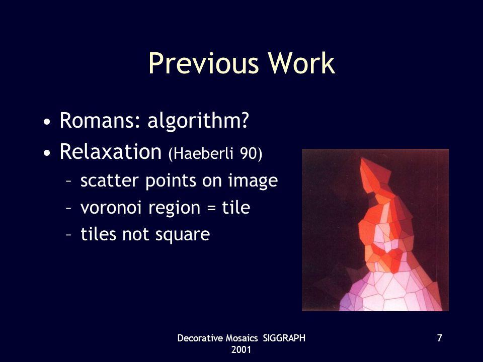Decorative Mosaics SIGGRAPH 2001 7 Previous Work Romans: algorithm.