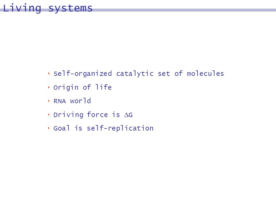 Self-organized catalytic set of molecules Origin of life RNA world Driving force is G Goal is self-replication Living systems