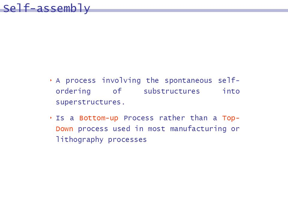 A process involving the spontaneous self- ordering of substructures into superstructures. Is a Bottom-up Process rather than a Top- Down process used