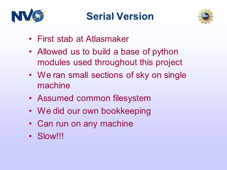 Serial Version First stab at Atlasmaker Allowed us to build a base of python modules used throughout this project We ran small sections of sky on sing