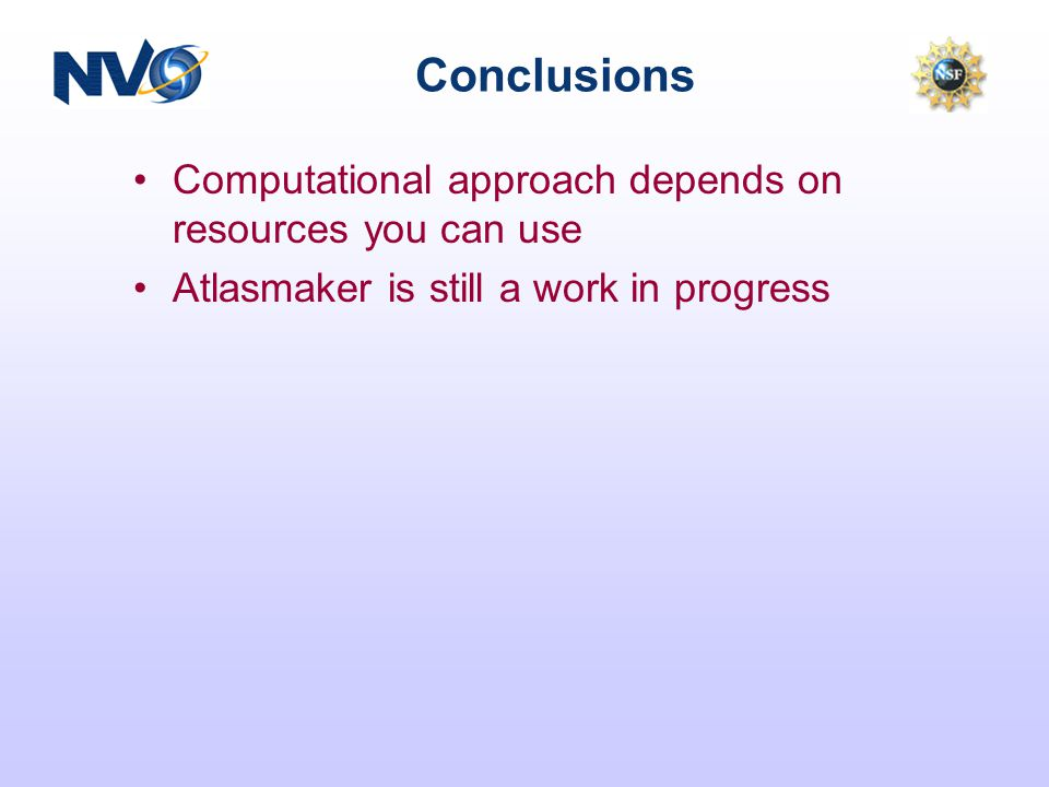 Conclusions Computational approach depends on resources you can use Atlasmaker is still a work in progress