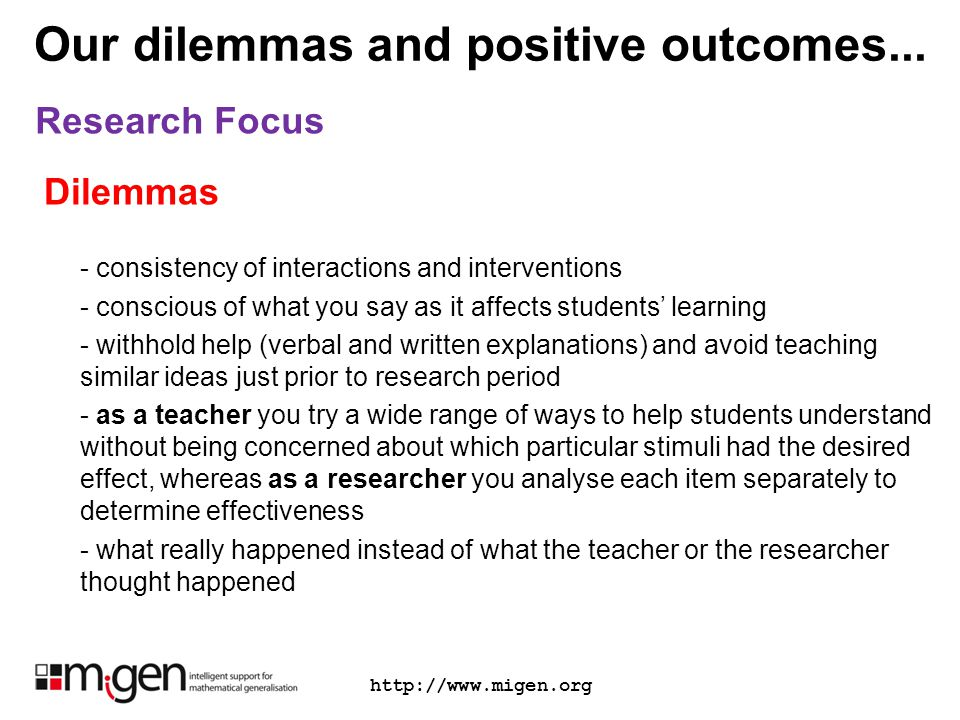Our dilemmas and positive outcomes... Research Focus http://www.migen.org Dilemmas - consistency of interactions and interventions - conscious of what
